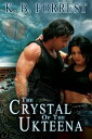The Crystal of the Ukteena【電子書籍】[ K. B. Forrest ]
