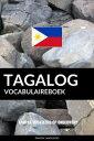 Tagalog vocabulaireboek_ Aanpak Gebaseerd Op Onderwerp【電子書籍】[ Pinhok Languages ]
