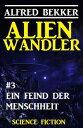 Alienwandler #3: Ein Feind der Menschheit【電子書籍】[ Alfred Bekker ]