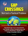 Gap Crossings: Not Just a Tactical Problem - Operational Art in U.S. Army Doctrine, Case Studies of River Crossing Success and Failure in World War II, Rapido River in Italy, Irrawaddy in Burma【電子書籍】 Progressive Management