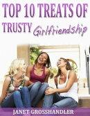 Top 10 Treats of Trusty Girlfriendship