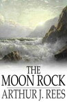 The Moon Rock[ Arthur J. Rees ]