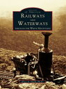 Railways and WaterwaysThrough The White Mountains【電子書籍】[ Bruce D. Heald Ph.D. ]