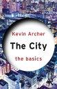 The City: The Basics【電子書籍】 Kevin Archer