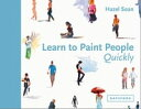 Learn to Paint People QuicklyA practical, step-by-step guide to learning to paint people in watercolour and oils【電子書籍】[ Hazel Soan ]