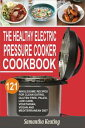 The Healthy Electric Pressure Cooker Cookbook: 121 Wholesome Recipes For Clean eating, Gluten free, Paleo, Low carb, Vegetarian, Vegan And Mediterranean diet【電子書籍】[ Samantha Keating ]