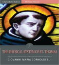 The Physical System of St. Thomas (Illustrated Edition)【電子書籍】[ Father Giovanni Maria Cornoldi, SJ. ]