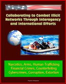 Collaborating to Combat Illicit Networks Through Interagency and International Efforts: Narcotics, Arms, Hum��