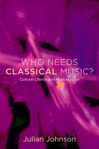 Who Needs Classical Music?Cultural Choice and Musical Value【電子書籍】[ Julian Johnson ]