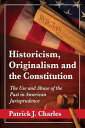 Historicism, Originalism and the ConstitutionThe Use and Abuse of the Past in American Jurisprudence