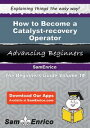 How to Become a Catalyst-recovery OperatorHow to Become a Catalyst-recovery Operator【電子書籍】[ Leighann Adame ]