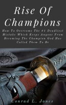 Rise Of Champions: How To Overcome The #1 Deadliest Mistake Which Keeps Anyone From Becoming The Champion Go��