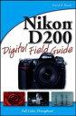 Nikon D200 Digital Field Guide【電子書籍】[ David D. Busch ]