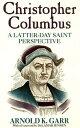 Christopher Columbus: A Latter-day Saint Perspective【電子書籍】[ Garr ]