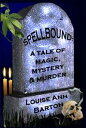 Spellbound: a Tale of Magic, Mystery & Murder【電子書籍】[ Louise Ann Barton ]