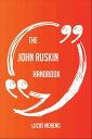 The John Ruskin Handbook - Everything You Need To Know About John Ruskin【電子書籍】[ Lucas Moreno ]