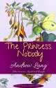 The Princess Nobody【電子書籍】[ Andrew Lang ]