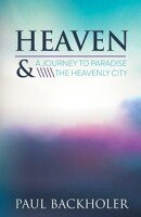 Heaven - A Journey to Paradise and the Heavenly City