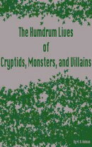 The Humdrum Lives of Cryptids, Monsters, and Villains