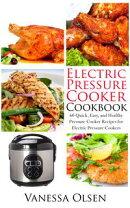 Electric Pressure Cooker Cookbook-60 Quick, Easy, and Healthy Pressure Cooker Recipes for Electric Pressure ��