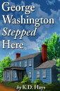 George Washington Stepped Here【電子書籍】[ K .D. Hays ]
