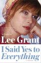 I Said Yes to EverythingA Memoir【電子書籍】[ Lee Grant ]