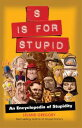 S Is for Stupid: An Encyclopedia of StupidityAn Encyclopedia of Stupidity
