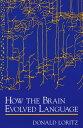 How the Brain Evolved Language【電子書籍】[ Donald Loritz ]