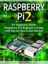 Raspberry Pi 2: 101 Beginners Guide: Raspberry Pi 2 Beginner's Guide with Tips on How to Get Started【電子書籍】[ Irma Lyons ]