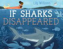 If Sharks Disappeared【電子書籍】[ Lily Williams ]