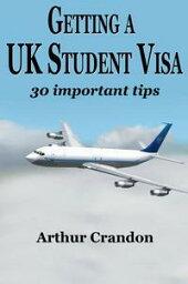 Getting a UK Student Visa【電子書籍】[ Arthur Crandon ]