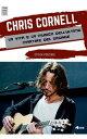 Chris Cornell la vita e la musica dell'ultimo martire del grunge【電子書籍】[ Ep?sch Porzioni ]