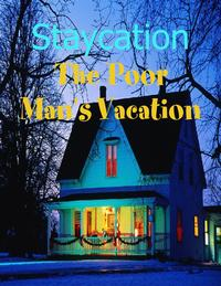 Staycation - The Poor Man's Vacation【電子書籍】[ M Osterhoudt ]