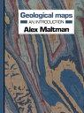 Geological maps: An Introduction【電子書籍】[ Alex Maltman ]