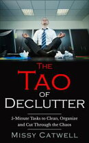 The Tao of Declutter: 5-minute Home and Office Tasks to Cut Through the Chaos and Obtain Peace of Mind