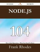 Node.js 104 Success Secrets - 104 Most Asked Questions On Node.js - What You Need To Know
