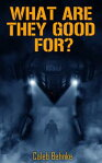 What Are They Good For?[ Caleb Behnke ]