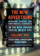 The New Advertising: Branding, Content, and Consumer Relationships in the Data-Driven Social Media Era [2 vo��