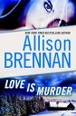 Love Is Murder: A Novella of Suspense【電子書籍】[ Allison Brennan ]