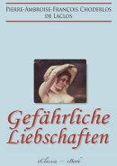 Gef���hrliche Liebschaften (?Les Liaisons Dangereuses?) (Vollst���ndige deutsche Ausgabe)