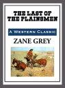 The Last of the Plainsmen【電子書籍】[ Zane Grey ]