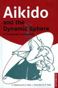 Aikido and the Dynamic SphereAn Illustrated Introd...
