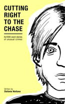Cutting Right to the Chase Vol.1: 6x1000 word stories of unusual crimes