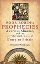 Poor Robin's PropheciesA curious Almanac, and the everyday mathematics of Georgian Britain【電子書籍】[ Benjamin Wardhaugh ]