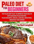 Paleo Diet For Beginners Amazing Recipes For Paleo Snacks, Paleo Lunches, Paleo Smoothies, Paleo Desserts, P��