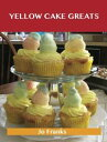 書, 雜誌, 漫畫 - Yellow Cake Greats: Delicious Yellow Cake Recipes, The Top 52 Yellow Cake Recipes【電子書籍】[ Jo Franks ]