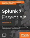 Splunk 7 Essentials, Third EditionDemystify machine data by leveraging datasets, building reports, and sharing powerful insights, 3rd Edition【電子書籍】 J-P Contreras