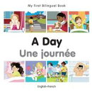 My First Bilingual Book?A Day (English?French)