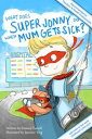 What Does Super Jonny Do When Mum Gets Sick?【電子書籍】[ Simone Colwill ]