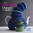 How Tea Cosies Changed the World【電子書籍】[ Loani Prior ]